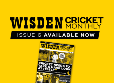 Wisden Cricket Monthly issue 6: 'Cricket needs to take a hard look at itself'