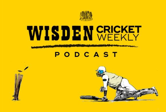 Listen: Wisden Cricket Weekly Podcast - Episode 9